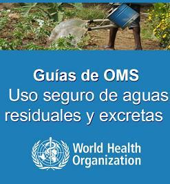 Guías para el uso seguro de aguas residuales, excretas y aguas grises
