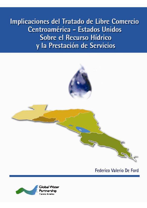 Implicaciones del Tratado de Libre Comercio Centroamérica – Estados Unidos sobre el Recurso Hídrico y la prestación de servicios
