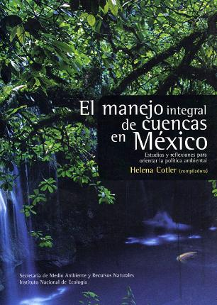 El manejo integral de cuencas en México. Estudios y reflexiones para orientar la política ambiental