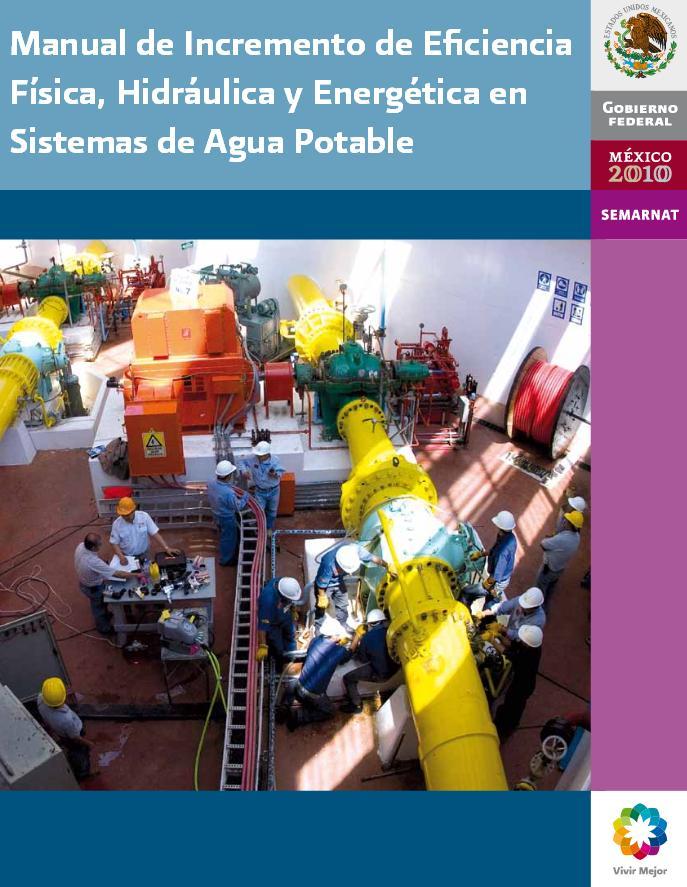 Manual de incremento de eficiencia física, hidráulica y energética en sistemas de agua potable