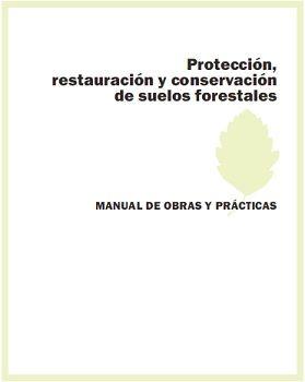 Acciones en protección, conservación y restauración de suelos forestales. Manual de obras y prácticas