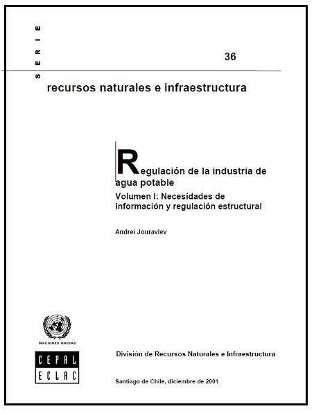 Regulación de la industria del agua potable. Vol. I: Necesidades de información y regulación estructural
