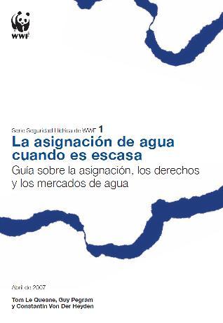 La asignación de agua cuando es escasa. Guía sobre la asignación, los derechos y los mercados de agua