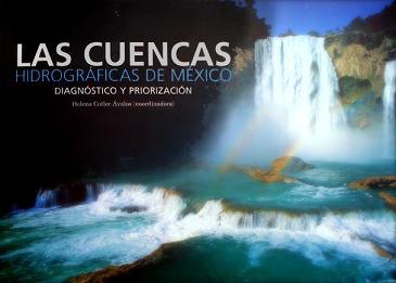 Las Cuencas Hidrográficas de México. Diagnóstico y Priorización