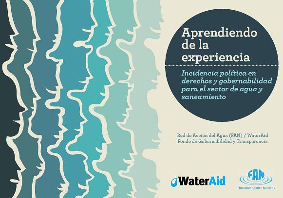 Aprendiendo de la experiencia. Incidencia política en derechos y gobernabilidad para el sector de agua y saneamiento