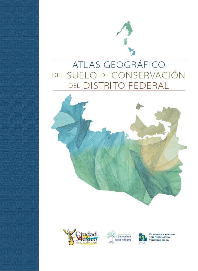 Atlas geográfico del suelo de conservación del Distrito Federal 2012