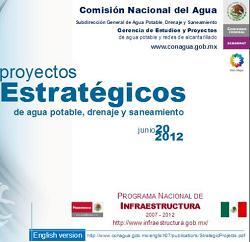 Proyectos estratégicos de agua potable, drenaje y saneamiento. Conagua 2012