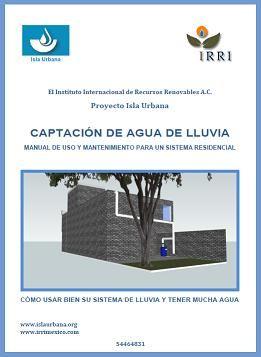 Captación de agua de lluvia. Manual de uso y mantenimiento para un sistema residencial