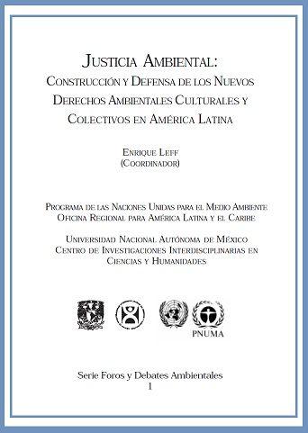 Justicia ambiental: construcción y defensa de los nuevos derechos ambientales culturales y colectivos en América Latina