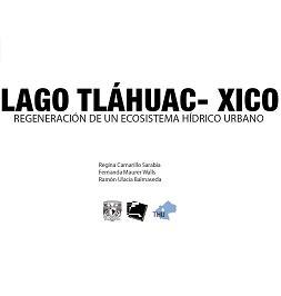 Lago Tláhuac-Xico: Regeneración de un ecosistema hídrico urbano