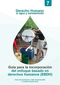 Derecho Humano al agua y saneamiento. Guía para la incorporación del enfoque basado en derechos humanos (EBDH)