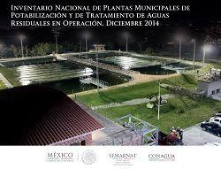 Inventario Nacional de Plantas Municipales de Potabilización y de Tratamiento de Aguas Residuales en Operación. Diciembre 2014