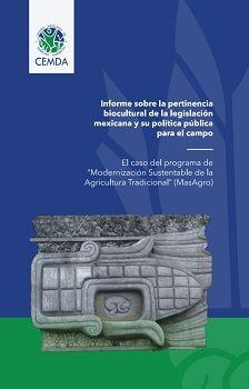 Informe sobre la pertinencia biocultural de la legislación mexicana y su política pública para el campo. El caso de Masagro