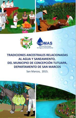 Tradiciones ancestrales relacionadas con el agua y saneamiento, del municipio de Concepción Tutuapa, departamento de San Marcos