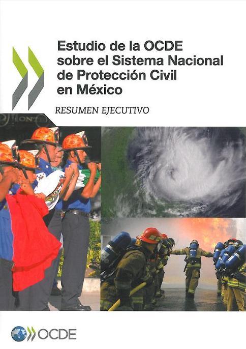 Estudio de la OCDE sobre el Sistema Nacional de Protección Civil en México. (resumen ejecutivo)