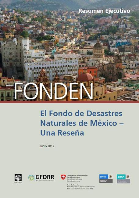 FONDEN. El Fondo de Desastres Naturales en México: una reseña (resumen ejecutivo)