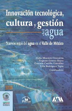 Innovación tecnológica, cultura y gestión del agua. Nuevos retos del agua en el Valle de México