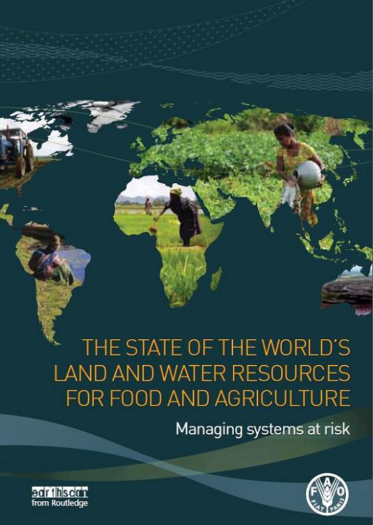 The state of the world's land and water resources for food and agriculture. Managing systems at risk