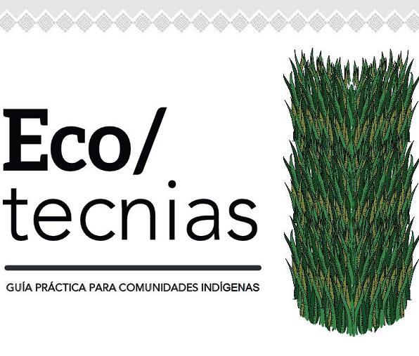 Ecotecnias. Guía práctica para comunidades indígenas