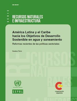 América Latina y el Caribe hacia los Objetivos de Desarrollo Sostenible en agua y saneamiento. Reformas recientes de las políticas sectoriales