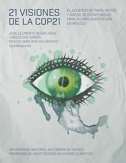 21 visiones de la COP21. El acuerdo de París: retos y áreas de oportunidad para su implementación en México