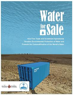 Water for sale: How Free Trade and Investment Agreements Threaten Environmental Protection of Water and Promote the Commodification of the World's Water