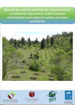 Manual de mejores prácticas de restauración de ecosistemas degradados, utilizando para reforestación solo especies nativas en zonas prioritarias