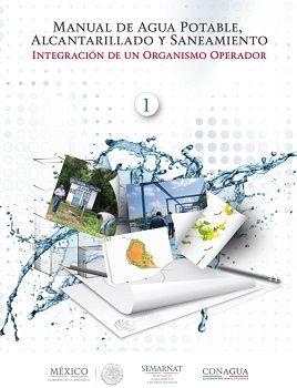 Manual de Agua Potable, Alcantarillado y Saneamiento. Integración de un Organismo Operador
