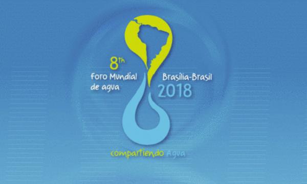 VIII Foro Mundial del Agua, Brasilia 2018 Compartiendo el Agua