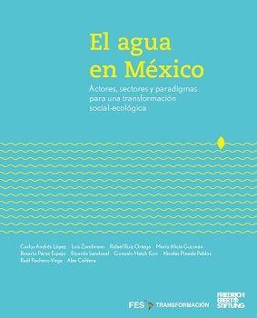 El agua en México. Actores, sectores y paradigmas para una transformación social-ecológica