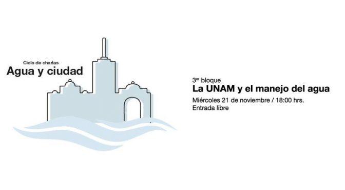 """Ciclo de charlas """"Agua y ciudad"""": La UNAM y el manejo del agua"""