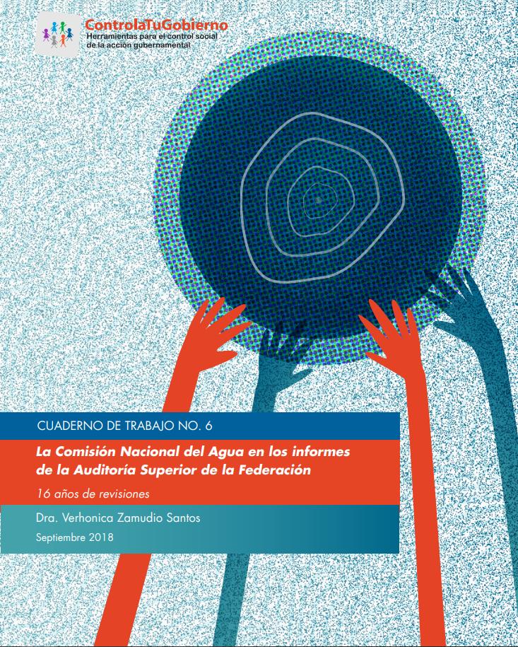 Cuaderno de trabajo 6: La Conagua en los informes de la Auditoria Superior de la Federación- Controla tu Gobierno