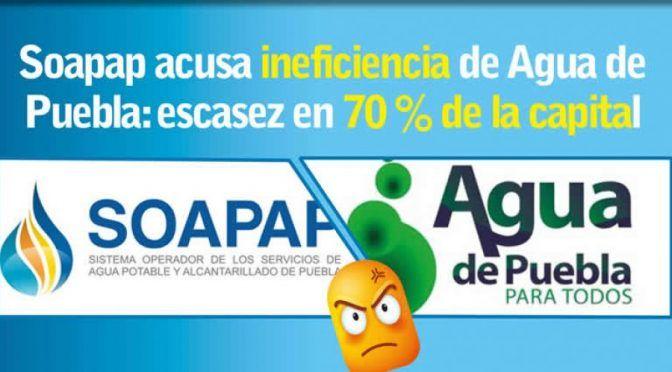 Soapap acusa ineficiencia de Agua de Puebla: escasez en 70 % de la capital (Cambio)