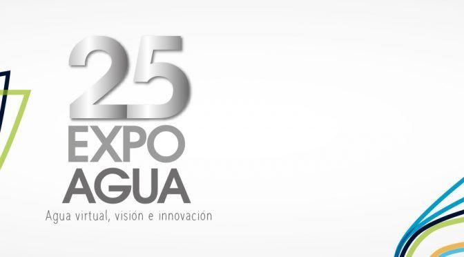 """25 Expo agua, """"Agua virtual:Visión e Innovación"""""""