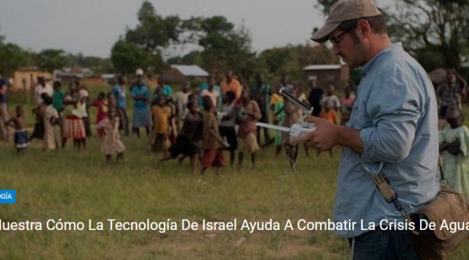 Película muestra cómo la tecnología de Israel ayuda a combatir la crisis de agua en el mundo (Noticias de Israel)
