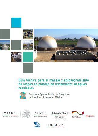 Guía técnica para el manejo y aprovechamiento de biogás en plantas de tratamiento de aguas residuales