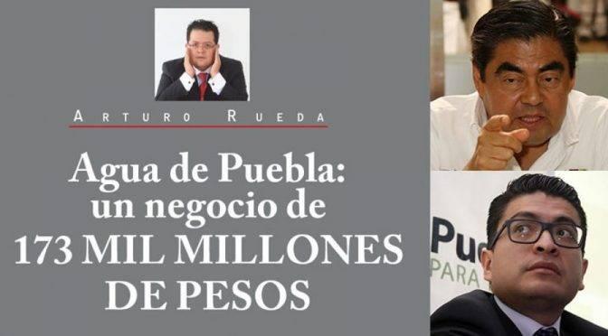 Agua de Puebla: un negocio de 173 mil millones de pesos (Diario Cambio)