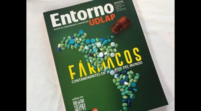 """Puebla: """"Fármacos contaminantes en los ríos del mundo"""", el número que celebra tres años de la Revista Entorno UDLAP (Central)"""