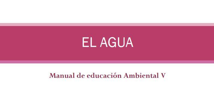 El agua: manual de educación Ambiental V