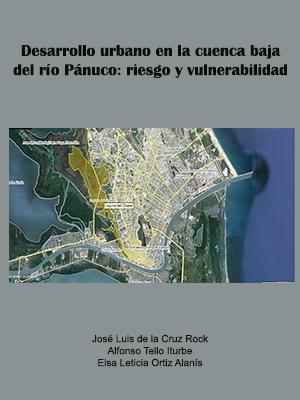 Desarrollo urbano en la cuenca baja del río Pánuco: riesgo y vulnerabilidad