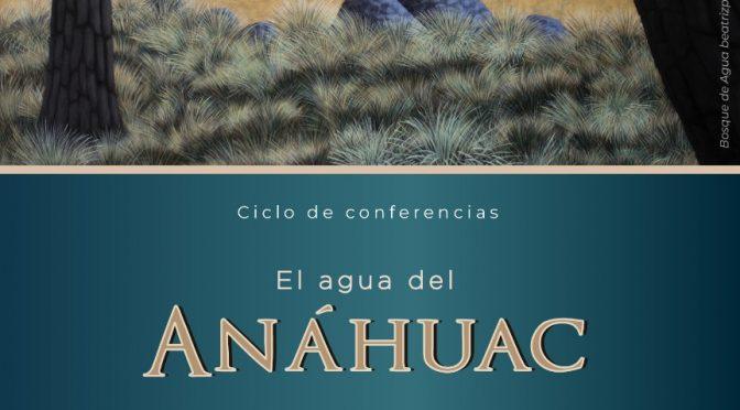 Ciclo de conferencias: el agua del Anáhuac