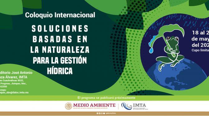 Coloquio Internacional: Soluciones Basadas en la naturaleza para la gestión hídrica