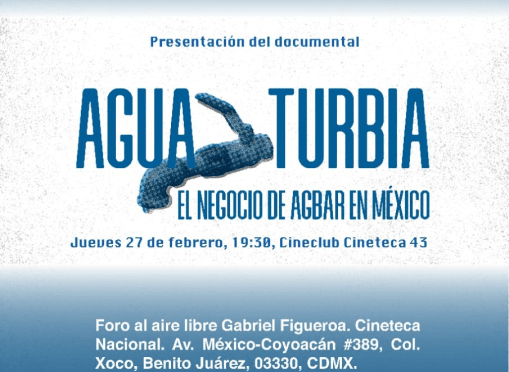 "Presentación Documental ""Agua Turbia: El negocio de AGBAR en México"