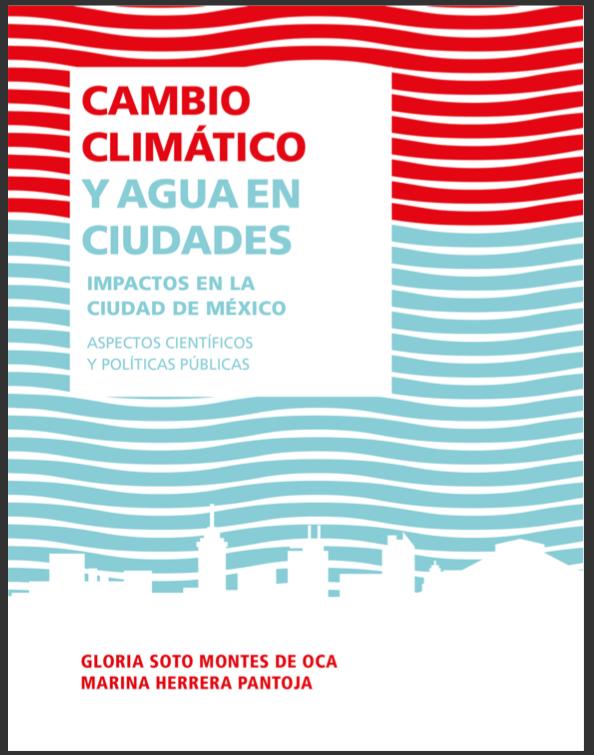Cambio climático y agua en ciudades: impactos en la Ciudad de México. Aspectos científicos y políticas públicas (libro)
