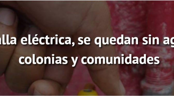 Zacatecas: Por falla eléctrica, se quedan sin agua 20 colonias y comunidades. (NTR)