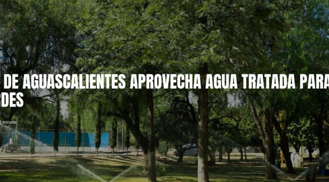 Aguascalientes: MUNICIPIO DE AGUASCALIENTES APROVECHA AGUA TRATADA PARA RIEGO DE ÁREAS VERDES (LJA.MX)