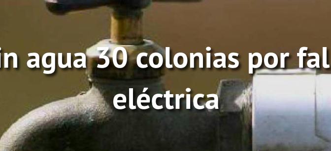 Zacatecas: Sin agua 30 colonias por falla eléctrica (NTR Zacatecas)