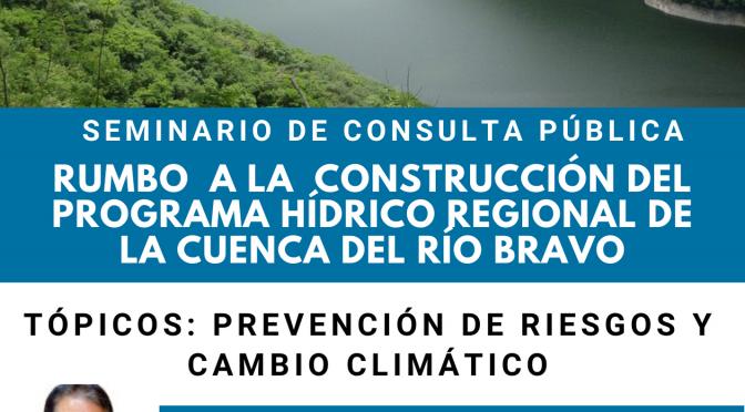 Tercer Seminario de Consulta Pública: Rumbo a la Construcción del Programa Hídrico Regional de la Cuenca del Río Bravo