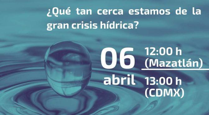 Seminario Día Cero para Mazatlán ¿Qué tan cerca estamos de la gran crisis hídrica?
