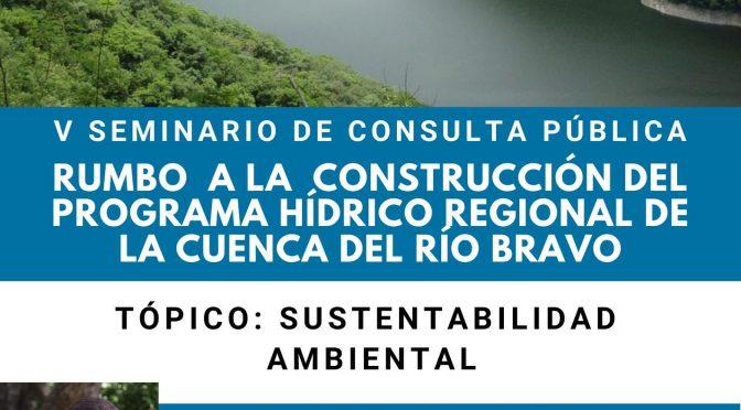 Quinto Seminario de Consulta Pública: Rumbo a la Construcción del Programa Hídrico Regional de la Cuenca del Río Bravo